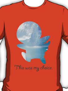 My Choice was Piplup T-Shirt