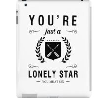 You're just a lonely star iPad Case/Skin