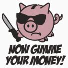 Now gimme your money - piggy bank by LaundryFactory