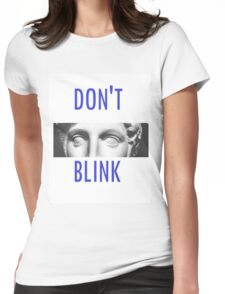 Doctor Who Weeping Angels DON'T BLINK!  Womens Fitted T-Shirt