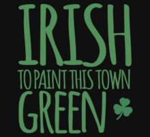 IRISH TO paint this town GREEN! with shamrocks Kids Clothes