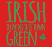 IRISH TO paint this town GREEN! with shamrocks One Piece - Short Sleeve