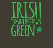 IRISH TO paint this town GREEN! with shamrocks Unisex T-Shirt