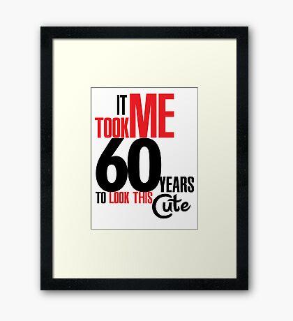 It took me 60 years to look this cute Framed Print