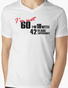 I'm not 60. I'm 18 with 42 years experience Mens V-Neck T-Shirt