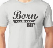 Born in 60s Unisex T-Shirt