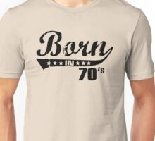 Born in 70s Unisex T-Shirt
