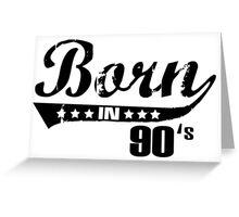 Born in 90s Greeting Card