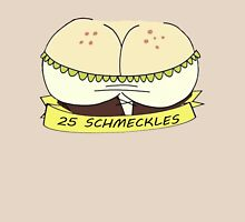 I'll buy those for 25 schmeckles! Unisex T-Shirt