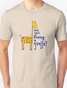 Are you having a giraffe? Unisex T-Shirt