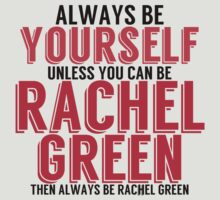Be Yourself, unless you can be RACHEL GREEN! by TheMoultonator