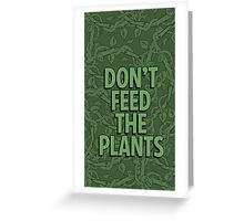 Little Shop of Horrors - Don't Feed the Plants Greeting Card