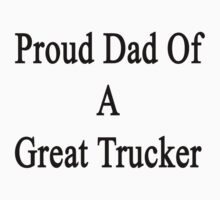 Proud Dad Of A Great Trucker  by supernova23