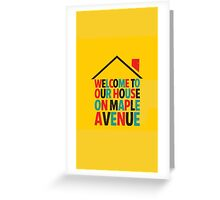 Fun Home - Welcome to Our House on Maple Ave Greeting Card