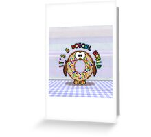 it's a donowl world with rainbow sprinkles Greeting Card