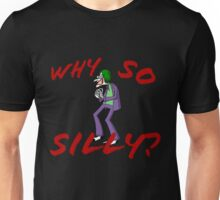 Why So Silly? Unisex T-Shirt