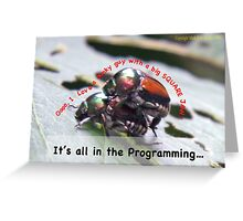 Sexual attraction, it's all in the Programming… Greeting Card