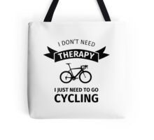 I Don't Need Therapy - I Just Need To Go Cycling Tote Bag
