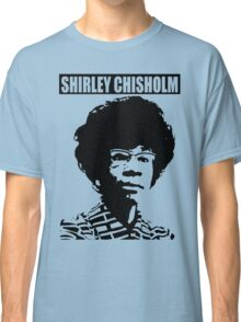 SHIRLEY CHISHOLM-6 Classic T-Shirt