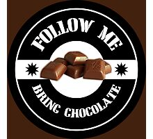 Follow Me Bring CHOCOLATE Photographic Print