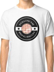 Follow Me Bring BACON Classic T-Shirt