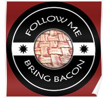 Follow Me Bring BACON Poster