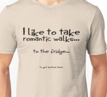 I like to take romantic walks to the fridge to get another beer. Unisex T-Shirt
