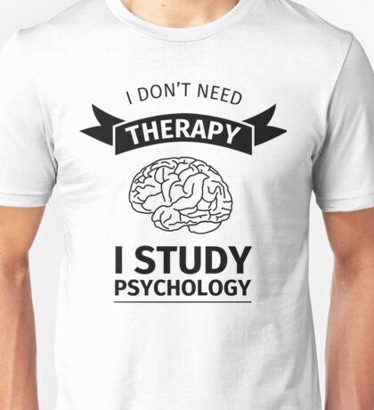 I don't need therapy - I study psychology Unisex T-Shirt