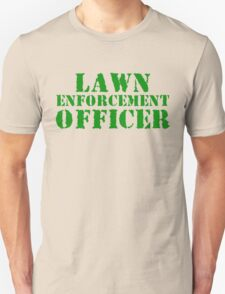 Lawn Enforcement Officer Unisex T-Shirt