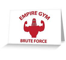 Empire Gym - Brute Force Greeting Card