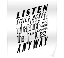 Listen, Smile, Agree, then do whatever the f**k you were gonna do anyway Poster