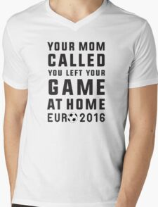 Your mom called, you left your game at home - Euro 2016 france, soccer Mens V-Neck T-Shirt
