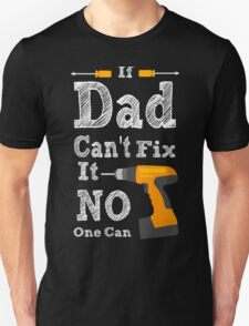 If Dad cant Fix it 2 Unisex T-Shirt