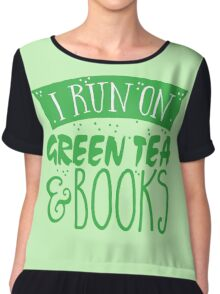 I run on green tea and books Chiffon Top