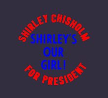 SHIRLEY CHISHOLM-SHIRLEY'S OUR GIRL! Classic T-Shirt