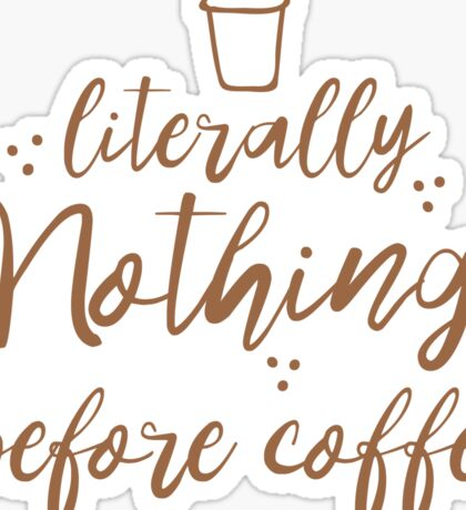 literally nothing before coffee Sticker
