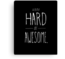 Work Hard Be Awesome Canvas Print