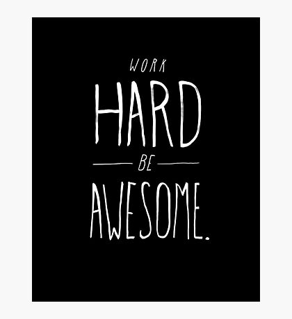Work Hard Be Awesome Photographic Print