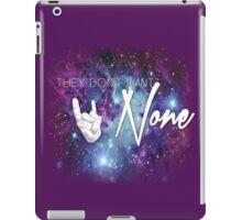 """They don't want none"" Nebula iPad Case/Skin"