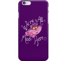 We're All Mad Here Cheshire Cat iPhone Case/Skin