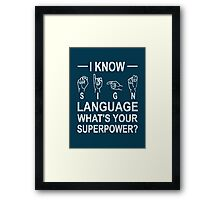 I Know Sign Language What's Your Superpower? Framed Print