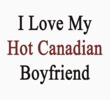 I Love My Hot Canadian Boyfriend  by supernova23