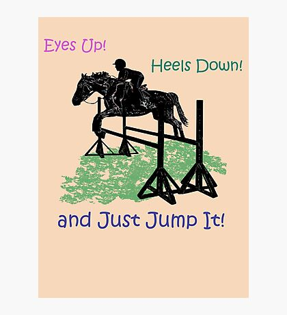 Eyes Up! Heels Down! & Just Jump It! Photographic Print