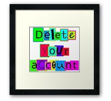 Delete your account. Framed Print