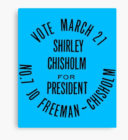 SHIRLEY CHISHOLM-FOR PRESIDENT Canvas Print