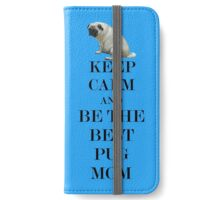 Keep Calm and Be The Best Pug Mom  iPhone Wallet