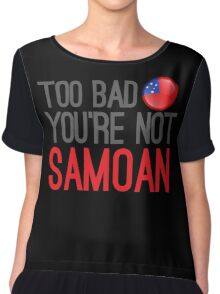 TOO BAD YOU'RE NOT SAMOAN (funny Samoa in New Zealand design) Chiffon Top