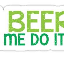 The BEER made me do it! Sticker