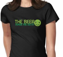 The BEER made me do it! Womens Fitted T-Shirt