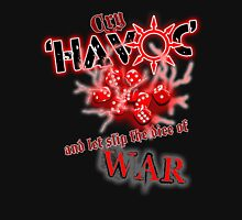 Cry Havoc and let slip the Dice of War! Unisex T-Shirt